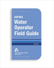 AWWA-20560-2E 2012 Water Operator Field Guide, 2nd Edition