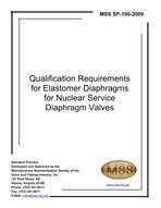 MSS-SP-100-2009 Qualification Requirements for Elastomer Diaphragms for Nuclear Service Diaphragm Type Valves