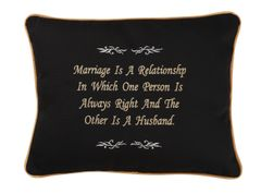 Item # P155 Marriage is a relationship in which one person is always right and the other is a husband.