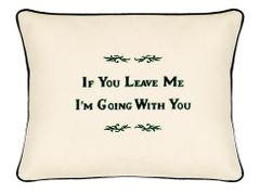 Item # P031 If you leave me I'm going with you.