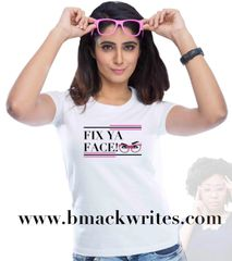 Fix Ya Face T-Shirt