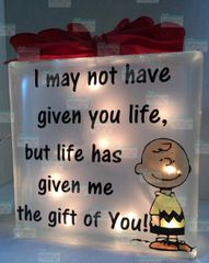 I may not have given you life, but life has given me the gift of You!