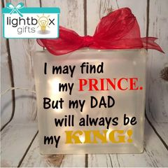 I may find my Prince. But my Dad will always be my King! etched glass LightBox