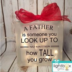 A Father is someone you look up to no matter how tall you grow etched glass LightBox block