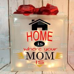 Home is where your Mom is etched glass LightBox