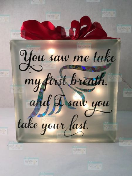 You saw me take my first breath and I saw you take your last. memorial LightBox