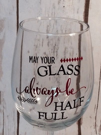 """Wine glass """"May your glass always be half full"""""""