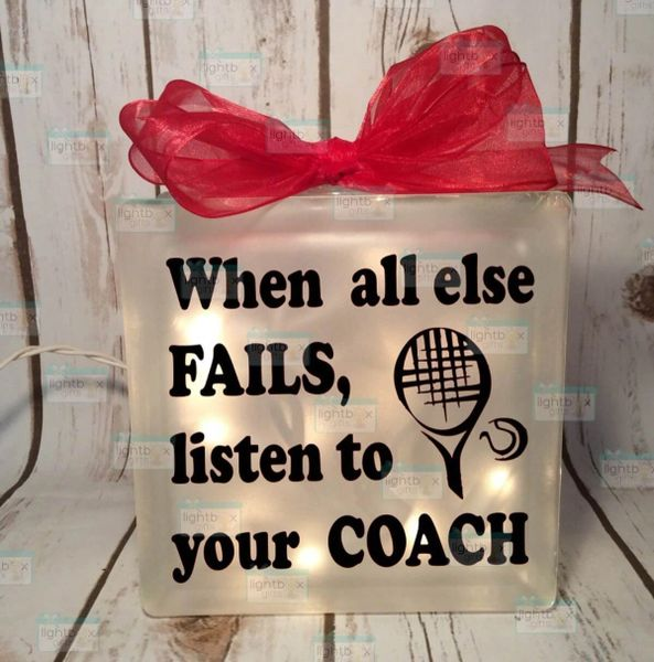When all else FAILS, listen to your COACH etched glass LightBox