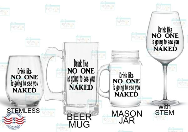 Drink like NO ONE is going to see you NAKED wineglass, stemless wine glass, mason jar or beer mug