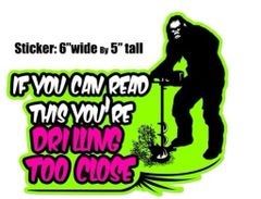 Drilling Too Close Sasquatch Decal