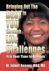 Bringing Out the Best in You Through Life Challenges: It's Your Time to Achieve