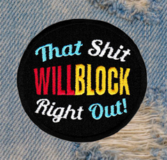 That Shit Will Block Right Out Morale Patch 8cm Applique