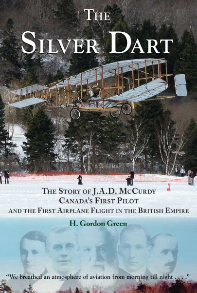 The Silver Dart — The Story of J.A.D. McCurdy, Canada's First Pilot, and the First Airplane Flight in the British Empire