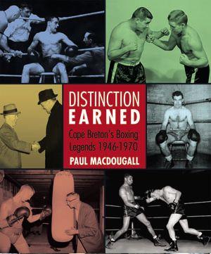 Distinction Earned — Cape Breton's Boxing Legends, 1946–1970