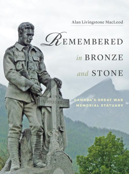 Remembered in Bronze and Stone—Canada's Great War Memorial Statuary