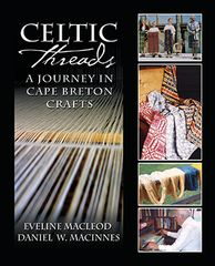 Celtic Threads — A Journey in Cape Breton Crafts