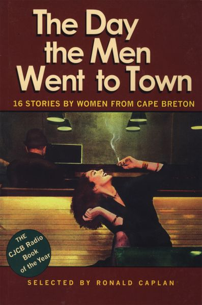 The Day the Men Went to Town — 16 Stories by Women from Cape Breton