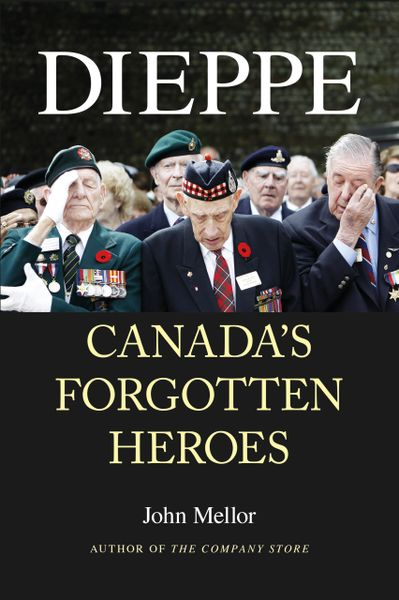 Dieppe—Canada's Forgotten Heroes