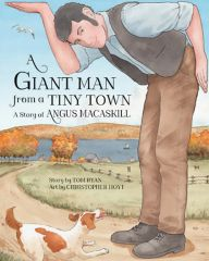 A Giant Man from a Tiny Town • A Story of Angus MacAskill