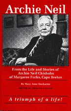 Archie Neil — From the Life and Stories of Archie Neil Chisholm of Margaree Forks, Cape Breton