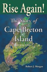 Rise Again! The Story of Cape Breton Island — BOOK ONE