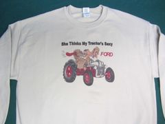 "FORD ""SHE THINKS MY TRACTORS SEXY"" Tractor sweat shirt"
