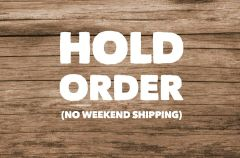 Hold Order - will not ship until following Monday to avoid weekend shipping