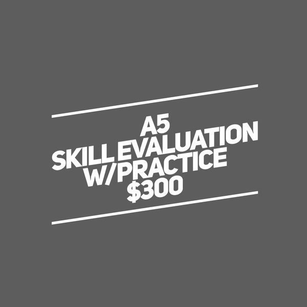 A5. Skill Evaluation w/Practice