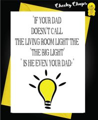 """""""IF YOUR DAD DOESN'T CALL THE LIVING ROOM LIGHT THE """"""""BIG LIGHT"""""""" IS HE EVEN YOUR DAD?"""""""