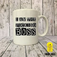 Rude Funny Mug I am the fucking boss Mug116