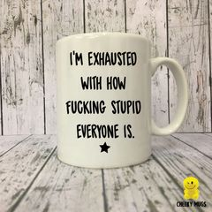 I'm Exhausted with how fucking stupid everyone is MUG 26