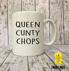 Rude Funny Mug Queen cunty Chops MUGS72