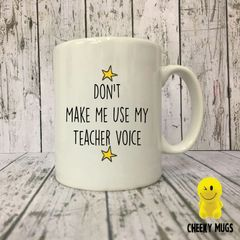 Rude Funny Mug Don't Make Me Use My Teacher Voice MUG171