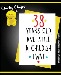 PERSONALISED CARD - Still a childish TWAT - c914