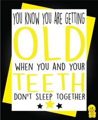 Funny Birthday Cards - You know you're getting old - you and your teeth don't sleep together C240