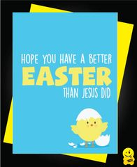 Easter Card - We hope you have a better easter than jesus did E10