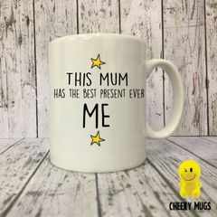 "Rude Funny Mug "" This mum has the best present ever ME"" Mug106"