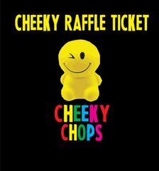CHEEKY RAFFLE TICKET £1 ( 23 - 24.10.17)