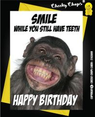 Birthday Card - Smile While you still have teeth - C58