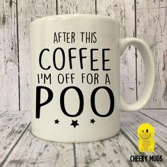 Rude Funny Mug After This Coffee I'm Off For A Poo MUG 35