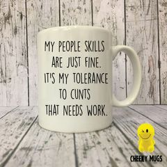 My people skills are just fine. It's my tolerance to cunts that needs work - MUG 06