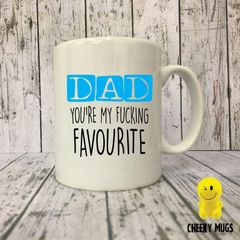 Rude Funny Mug Dad you're my fucking favourite Mug108