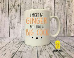 Rude Funny Mug I might be ginger but I have a big cock MUG 37