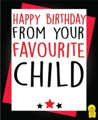 Funny Birthday Cards - Happy Birthday from your favourite child C221