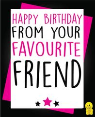 Funny Birthday Cards - Happy Birthday from your favourite friend c258