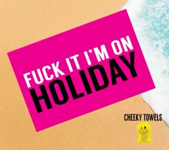 LARGE printed beach towel - FUCK IT I'M ON HOLIDAY - FREE P&P