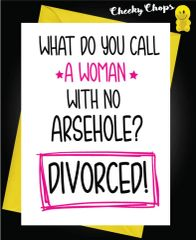 What do you call a woman with no arsehole? Divorced! D1