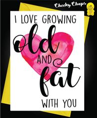 Anniversary Card - I love growing old and fat with you A33