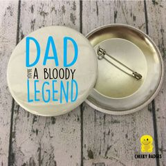 Dad you're a bloody legend - Badge 01