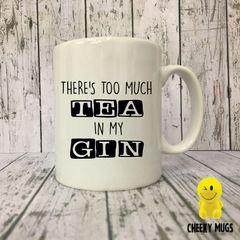 Rude Funny Mug THERE'S TOO MUCH TEA IN MY GIN MUGS51